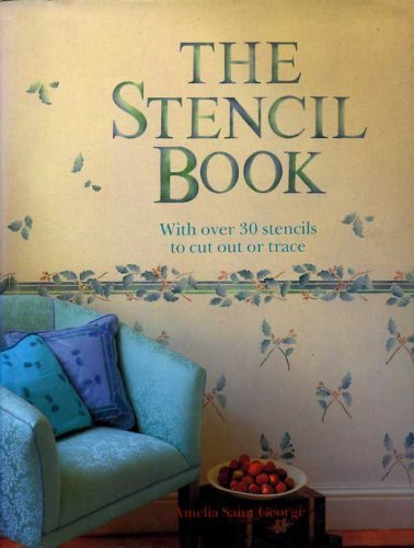 The Stencil Book: With Over 30 Stencils to Cut Out or Trace by Amelia St.George