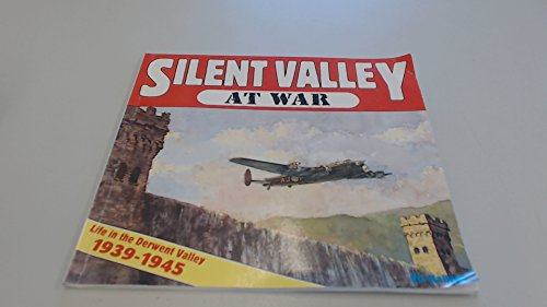 Silent Valley at War: Life in the Derwent Valley, 1939-45 by Vic Hallam