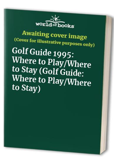 Golf Guide: Where to Play/Where to Stay: 1995 by Peter Clark