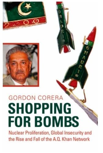 Shopping for Bombs: Nuclear Proliferation, Global Insecurity, and the Rise and Fall of the A.Q. Khan Network by Gordon Corera