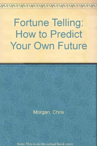 Fortune Telling: How to Predict Your Own Future by Chris Morgan