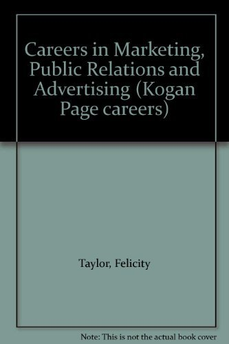 Careers in Marketing, Public Relations and Advertising by Felicity Taylor