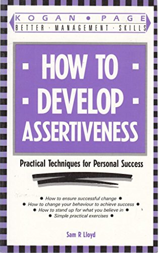 How to Develop Assertiveness: Practical Techniques for Personal Success by Sam R. Lloyd