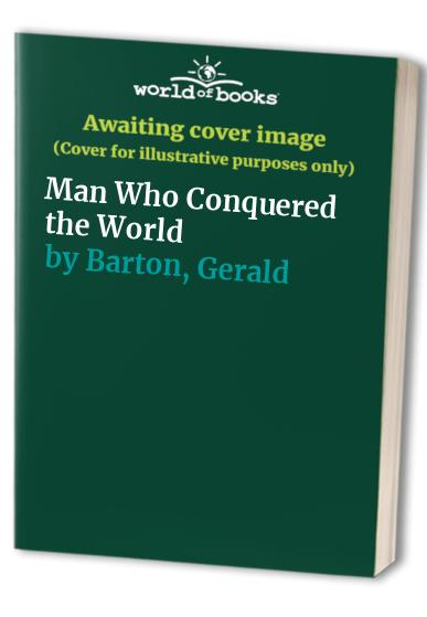 Man Who Conquered the World by Gerald Barton