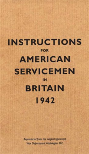 Instructions for American Servicemen in Britain, 1942: Reproduced from the Original Typescript, War Department, Washington, DC by Bodleian Library