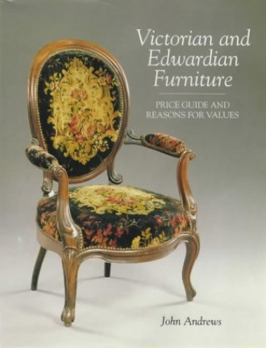 Victorian and Edwardian Furniture: Price Guide and Reasons for Values by John Andrews