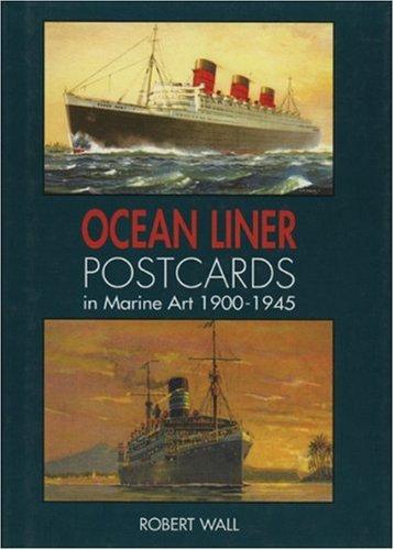 Ocean Liner Postcards in Marine Art, 1900-45 by Robert Wall