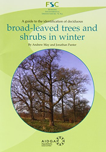 A Guide to the Identification of Deciduous Broad - Leaved Trees and Shrubs in Winter by Andrew May