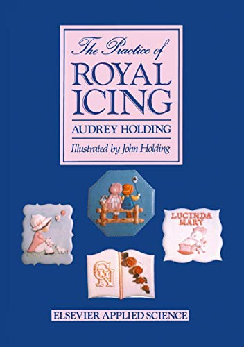 The Practice of Royal Icing by Audrey Holding