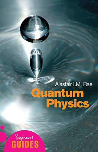 Quantum Physics: A Beginner's Guide by Alistair I. M. Rae