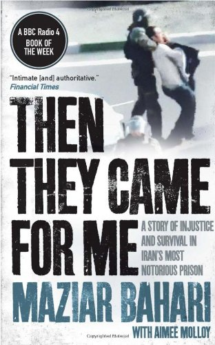 Then They Came for Me: A Story of Injustice and Survival in Iran's Most Notorious Prison by Maziar Bahari