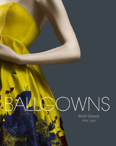 Ballgowns: British Glamour Since 1950 by Sonnet Stanfill