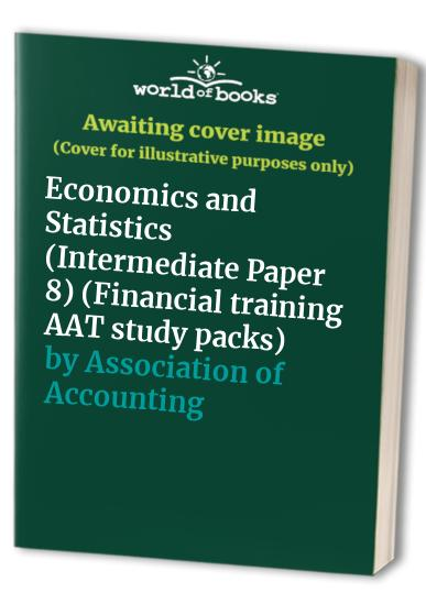 AAT Study Pack: Intermediate Paper 8: Economics and Statistics by Association of Accounting Technicians