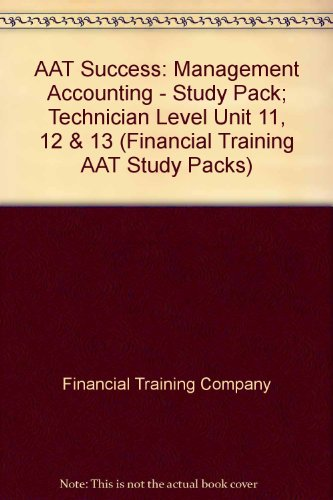 AAT Success: Unit 11, 12 & 13: Management Accounting - Study Pack; Technician Level by Financial Training Company
