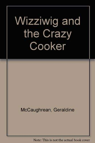 Wizziwig and the Crazy Cooker