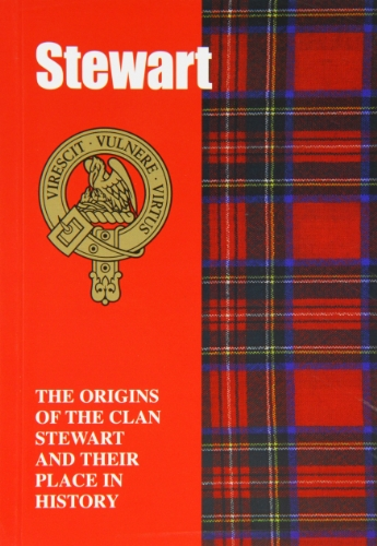 The Stewart: The Origins of the Clan Stewart and Their Place in History by John Mackay