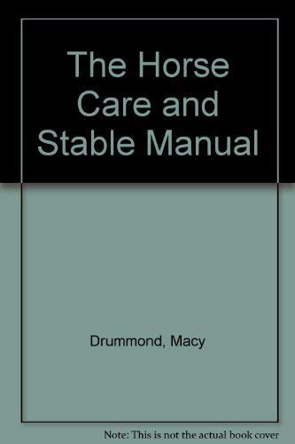The Horse Care and Stable Manual by Macy Drummond