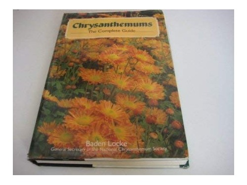Chrysanthemums: The Complete Guide by Baden Locke