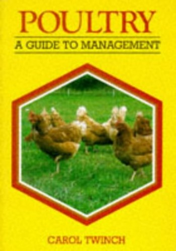 Poultry: A Guide to Management by Carol Twinch