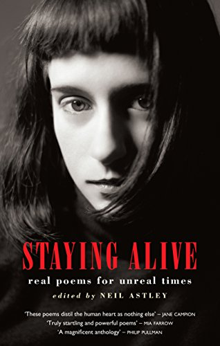 Staying Alive: Real Poems for Unreal Times by Neil Astley