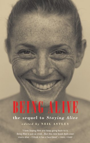 """Being Alive: The Sequel to """"Staying Alive"""" by Neil Astley"""