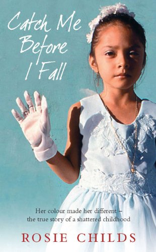 Catch Me Before I Fall: Her Colour Made Her Different - The True Story of a Shattered Childhood by Rosie Childs