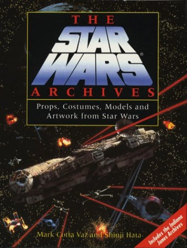 The Star Wars Archives: Props, Costumes, Models and Artwork from Star Wars by Mark Cotta Vaz