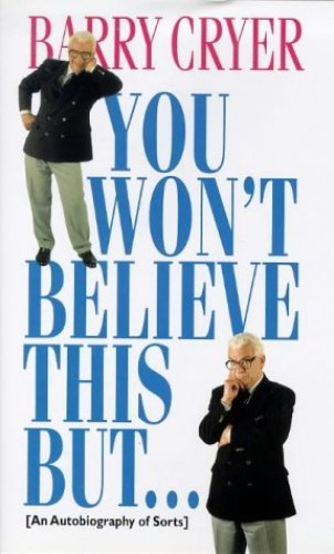You Won't Believe This But...: An Autobiography of Sorts by Barry Cryer