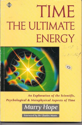 Time: The Ultimate Energy - An Exploration of the Scientific, Psychological and Metaphysical Aspects of Time by Murry Hope
