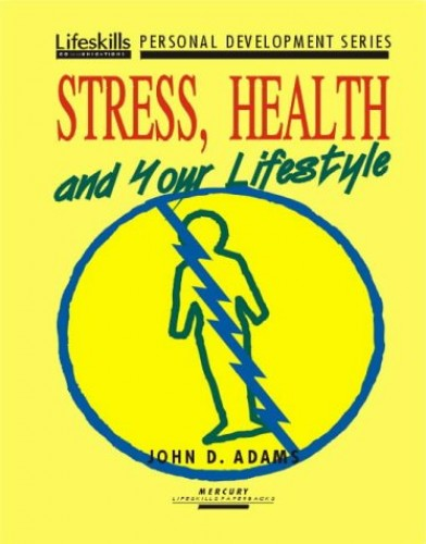 Stress, Health and Your Lifestyle by John D. Adams