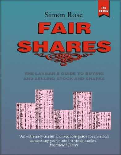 Fair Shares: The Layman's Guide to Buying and Selling Stocks and Shares by Simon Rose