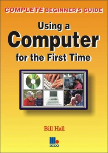 Using a Computer for the First Time by Bill Hall