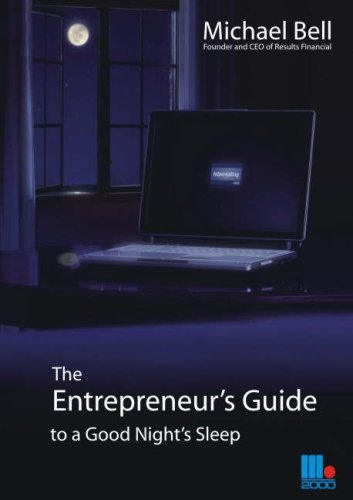 The Entrepreneur's Guide to a Good Night's Sleep by Michael Bell
