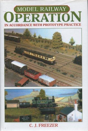 Model Railway Operation: In Accordance with Prototype Practice by C.J. Freezer