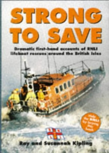 Strong to Save: Dramatic First-hand Accounts of Lifeboat Rescues Around the British Isles by Ray Kipling