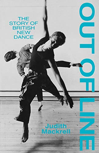 Out of Line: Story of British New Dance by Judith Mackrell