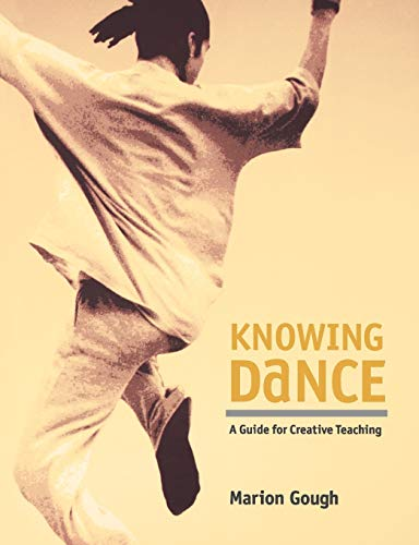 Knowing Dance: A Guide to Creative Teaching by Marion Gough