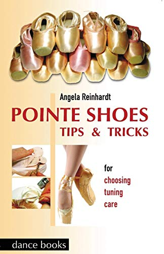 Pointe Shoes: Tips and Tricks by Angela Reinhardt