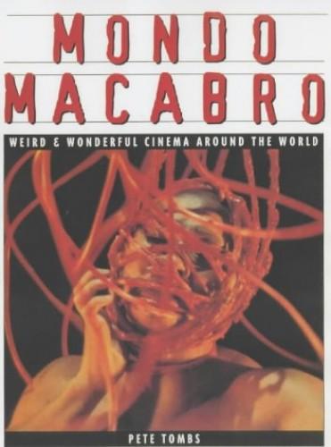 Mondo Macabro: Weird and Wonderful Cinema Around the World by Pete Tombs