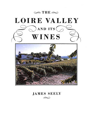 The Loire Valley and Its Wines by James Seely