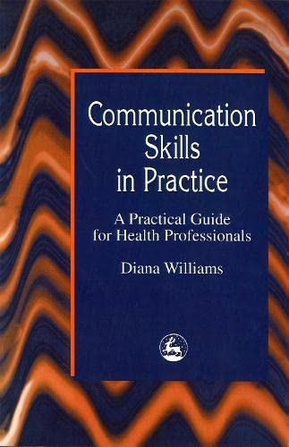 Communication Skills in Practice: A Practical Guide for Health Professionals by Diana Williams