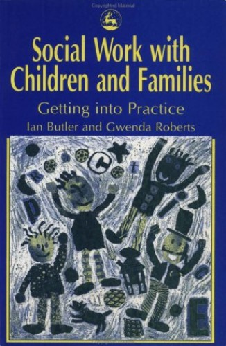 Social Work with Children and Families: Getting into Practice by Ian Butler