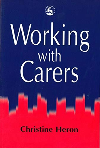Working with Carers by Christine Heron