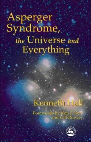 Asperger Syndrome, the Universe and Everything: Kenneth's Book by Kenneth Hall
