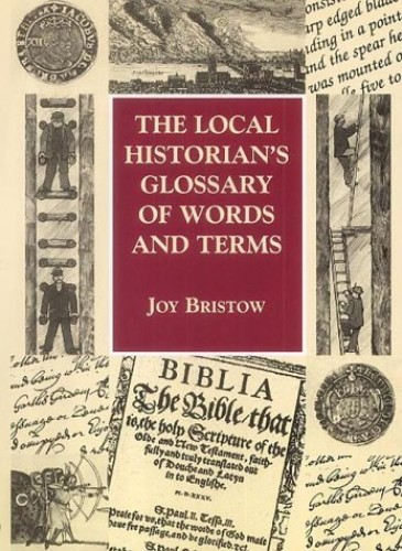 The Local Historian's Glossary of Words and Terms by Joy Bristow