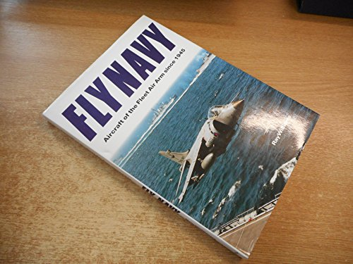 Fly Navy: Post-war Aircraft of the Fleet Air Arm by Ray Williams