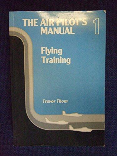 The Air Pilot's Manual: v. 1: Flying Training by Trevor Thom