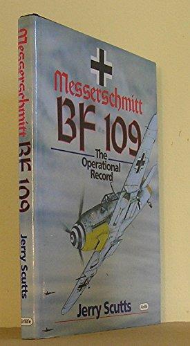 Messerschmitt Bf 109: The Operational Record by Jerry Scutts