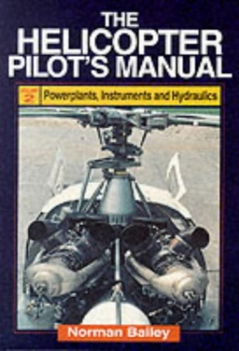 The Helicopter Pilot's Manual: v.2: Powerplants, Instruments and Hydraulics by Norman Bailey