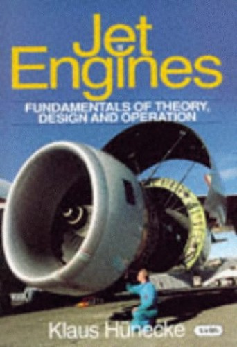 Jet Engines: Fundamentals of Theory, Design and Operation by Klaus Hunecke
